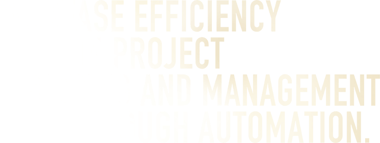 Increase Efficiency On Project Bidding and Management Through Automation.